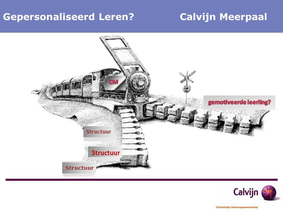 Calvijn Meerpaal Onderwijs op Maat Calvijn Meerpaal Gepersonaliseerd Leren? Calvijn Meerpaal