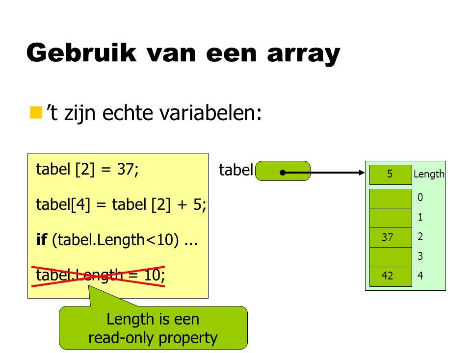 Gebruik van een array n't zijn echte variabelen: tabel 0 1 2 3 4 Length 5 tabel [2] = 37; tabel[4] = tabel [2] + 5; 37 42 if (tabel.Length<10)...