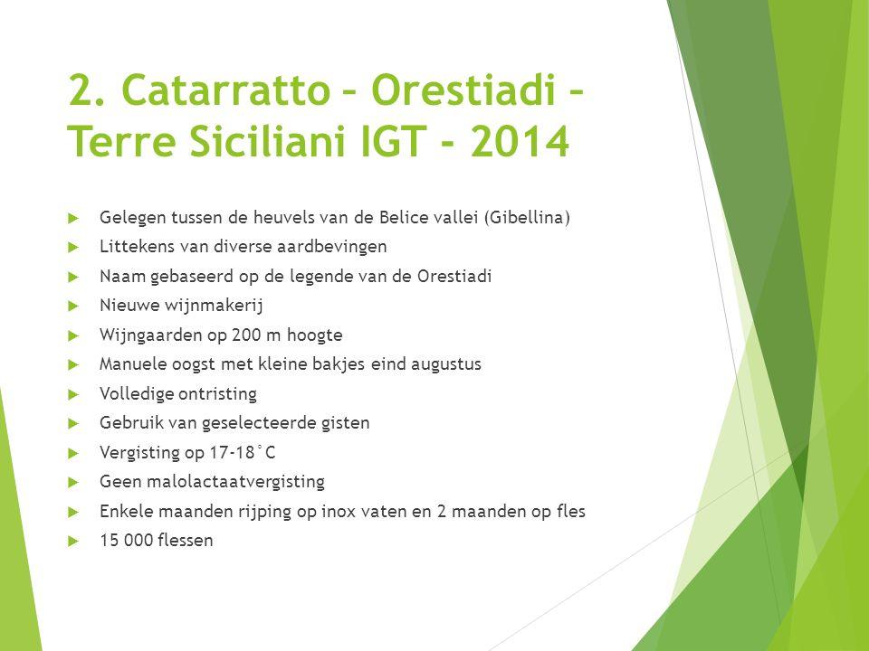 2. Catarratto – Orestiadi – Terre Siciliani IGT - 2014  Gelegen tussen de heuvels van de Belice vallei (Gibellina)  Littekens van diverse aardbeving