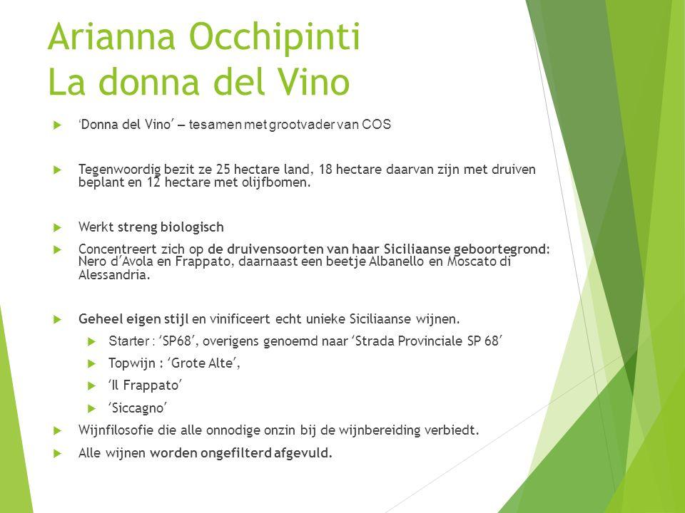 Arianna Occhipinti La donna del Vino  ' Donna del Vino ' – tesamen met grootvader van COS  Tegenwoordig bezit ze 25 hectare land, 18 hectare daarvan zijn met druiven beplant en 12 hectare met olijfbomen.