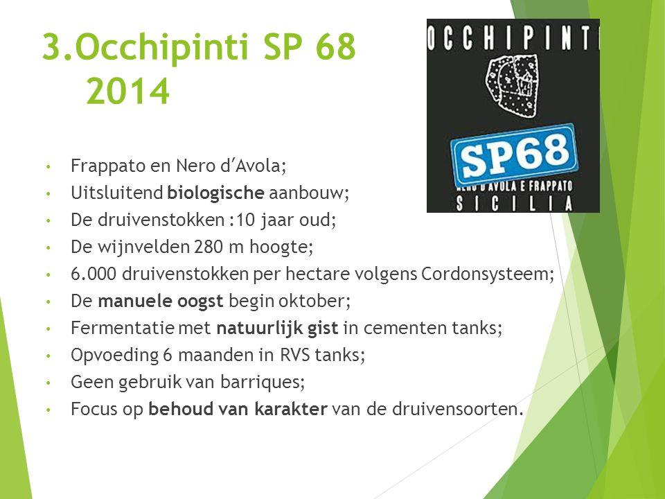 3.Occhipinti SP 68 2014 Frappato en Nero d ' Avola; Uitsluitend biologische aanbouw; De druivenstokken :10 jaar oud; De wijnvelden 280 m hoogte; 6.000