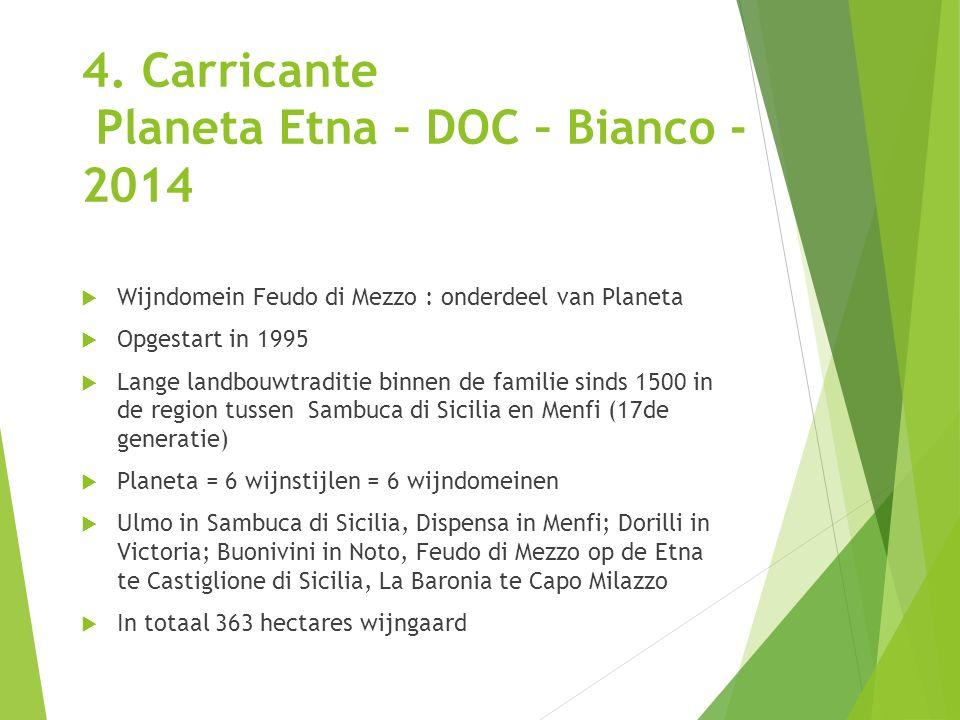 4. Carricante Planeta Etna – DOC – Bianco - 2014  Wijndomein Feudo di Mezzo : onderdeel van Planeta  Opgestart in 1995  Lange landbouwtraditie binn
