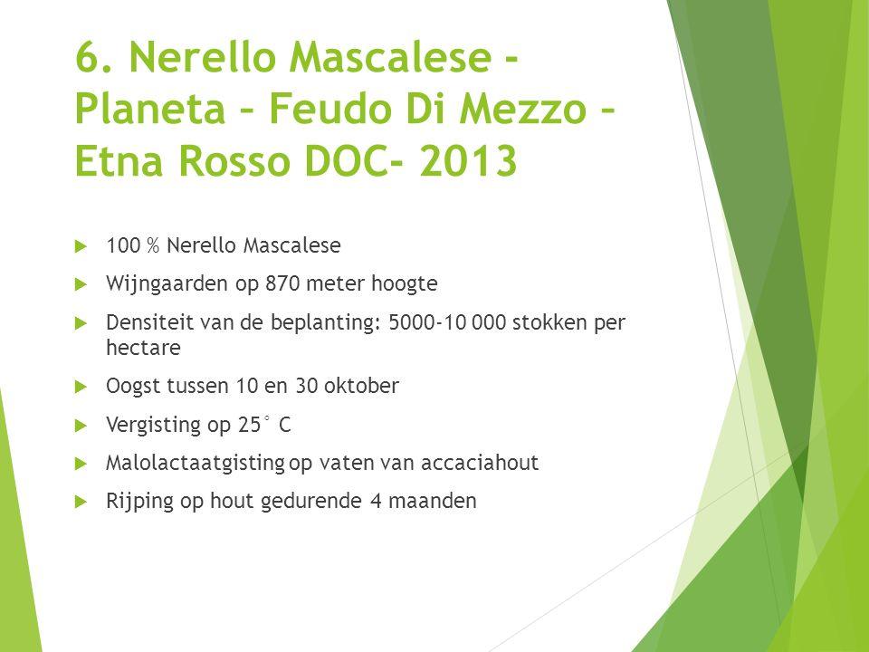 6. Nerello Mascalese - Planeta – Feudo Di Mezzo – Etna Rosso DOC- 2013  100 % Nerello Mascalese  Wijngaarden op 870 meter hoogte  Densiteit van de