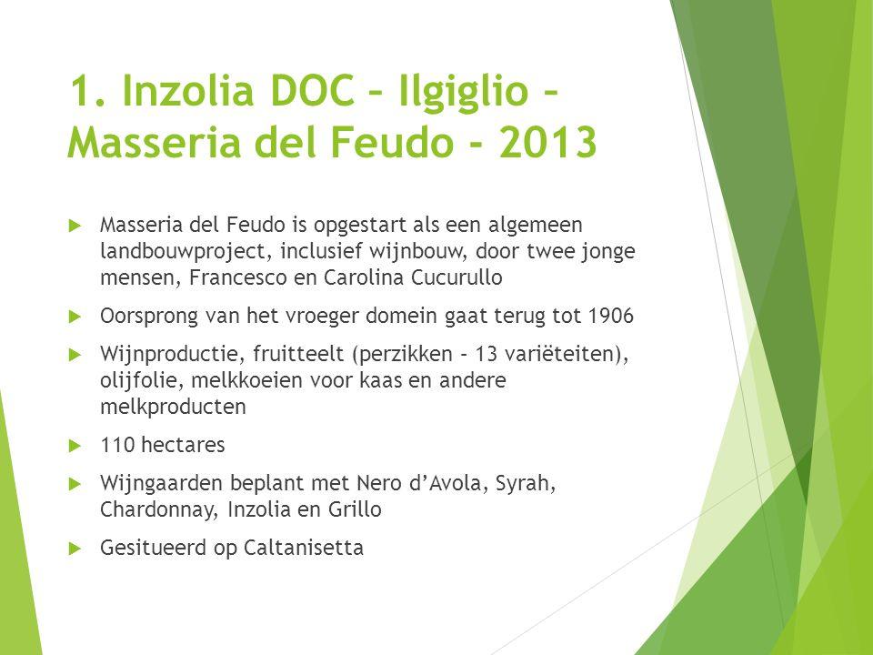 1. Inzolia DOC – Ilgiglio – Masseria del Feudo - 2013  Masseria del Feudo is opgestart als een algemeen landbouwproject, inclusief wijnbouw, door twe