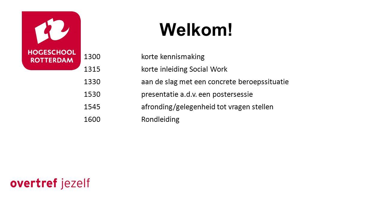 Welkom! 1300korte kennismaking 1315korte inleiding Social Work 1330aan de slag met een concrete beroepssituatie 1530presentatie a.d.v. een postersessi