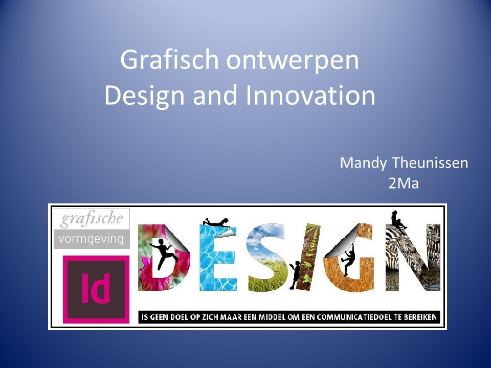 Grafisch ontwerpen Design and Innovation Mandy Theunissen 2Ma
