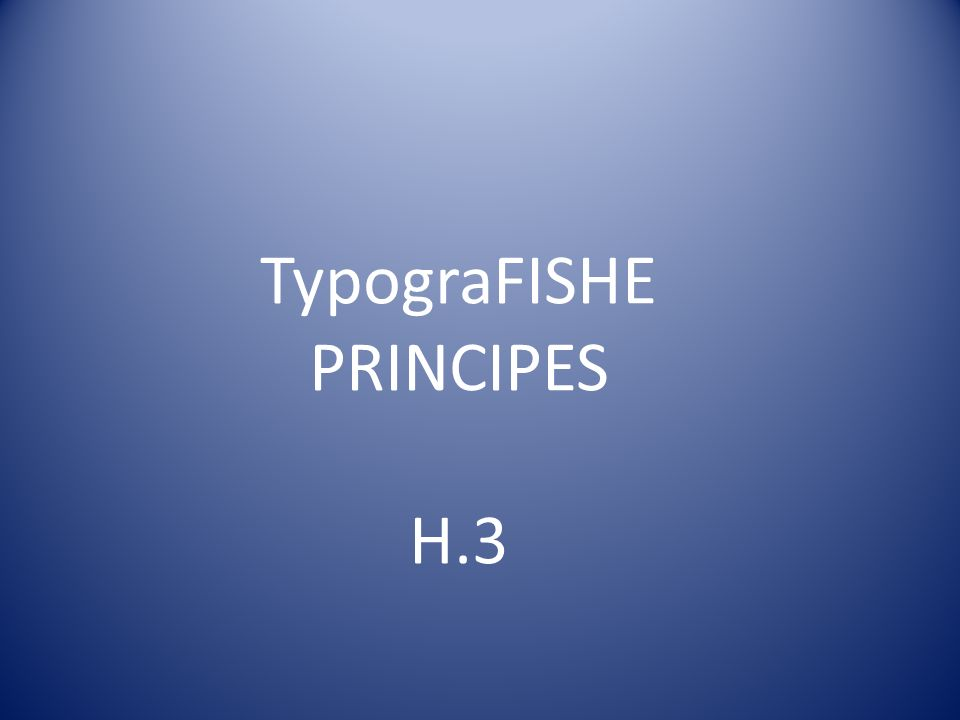 TypograFISHE PRINCIPES H.3