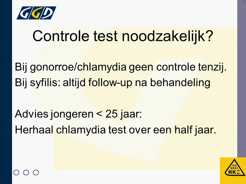 Controle test noodzakelijk? Bij gonorroe/chlamydia geen controle tenzij. Bij syfilis: altijd follow-up na behandeling Advies jongeren < 25 jaar: Herha