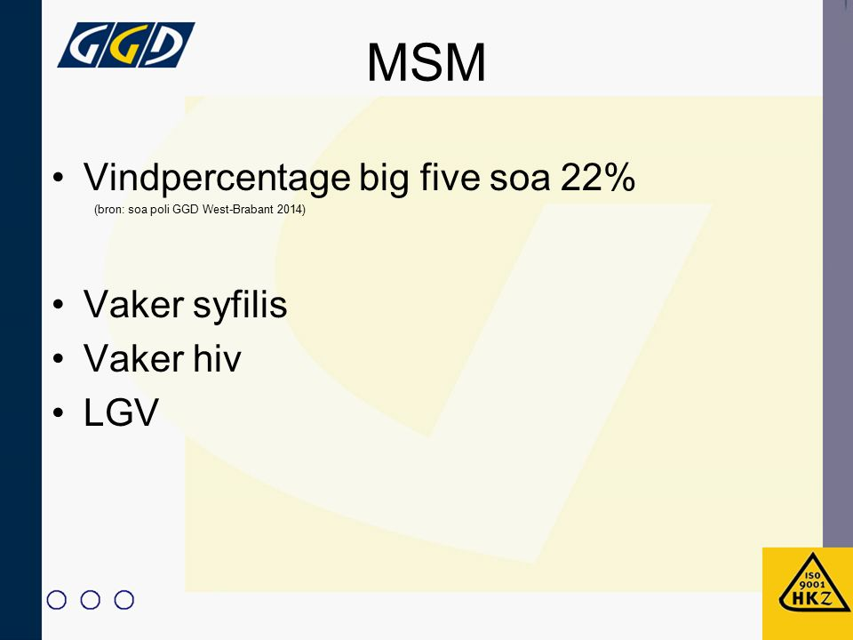 MSM Vindpercentage big five soa 22% (bron: soa poli GGD West-Brabant 2014) Vaker syfilis Vaker hiv LGV