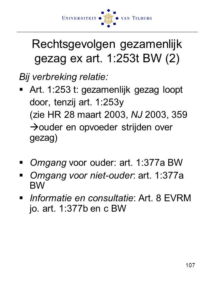 107 Rechtsgevolgen gezamenlijk gezag ex art. 1:253t BW (2) Bij verbreking relatie:  Art. 1:253 t: gezamenlijk gezag loopt door, tenzij art. 1:253y (z