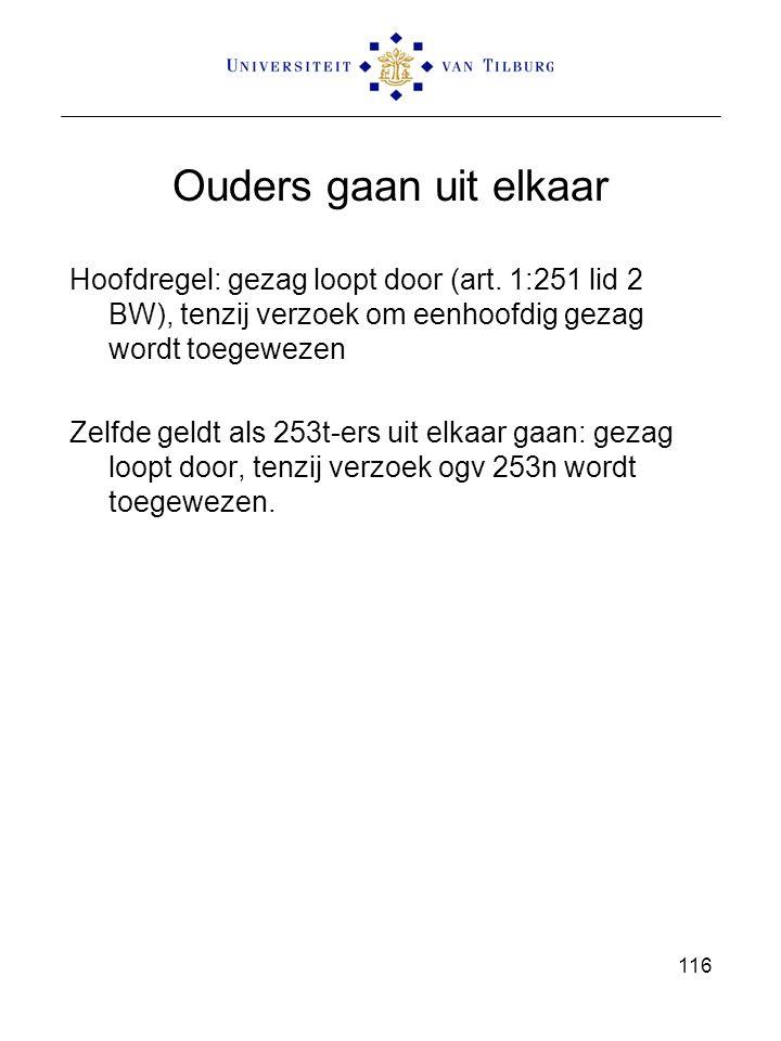 116 Ouders gaan uit elkaar Hoofdregel: gezag loopt door (art.