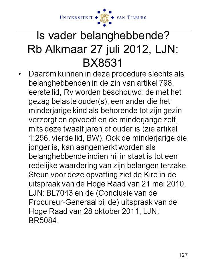 Is vader belanghebbende? Rb Alkmaar 27 juli 2012, LJN: BX8531 Daarom kunnen in deze procedure slechts als belanghebbenden in de zin van artikel 798, e