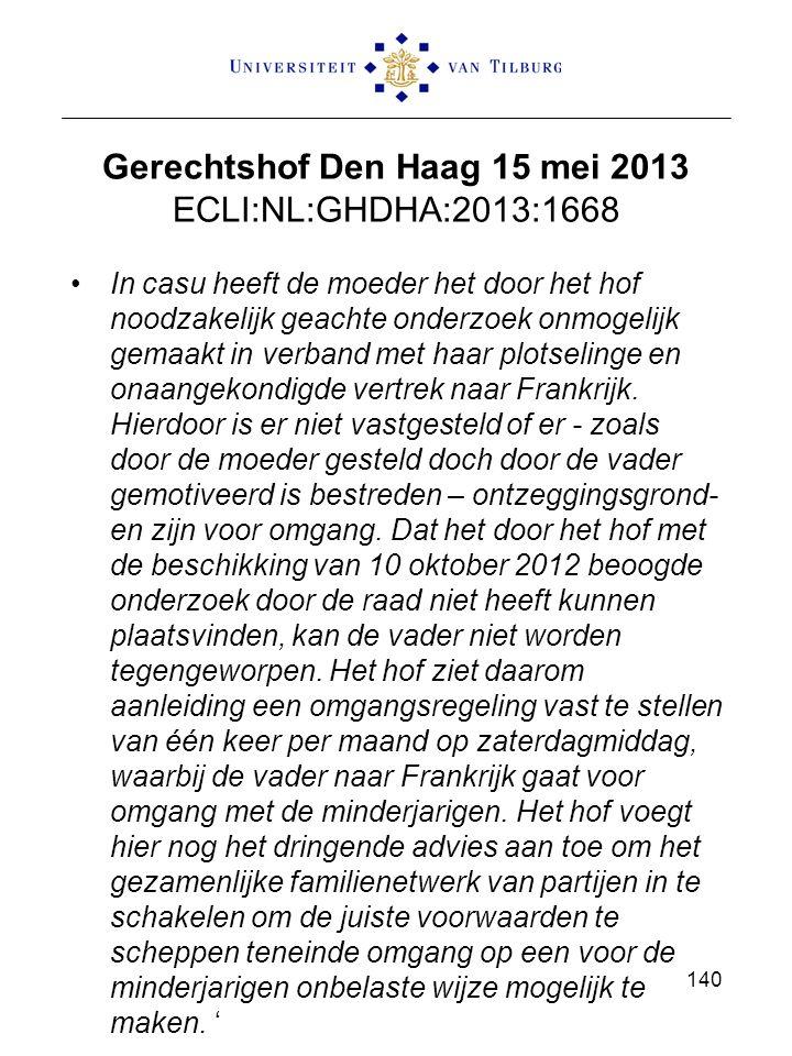Gerechtshof Den Haag 15 mei 2013 ECLI:NL:GHDHA:2013:1668 In casu heeft de moeder het door het hof noodzakelijk geachte onderzoek onmogelijk gemaakt in verband met haar plotselinge en onaangekondigde vertrek naar Frankrijk.