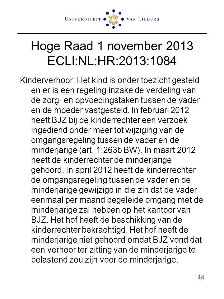 Hoge Raad 1 november 2013 ECLI:NL:HR:2013:1084 Kinderverhoor. Het kind is onder toezicht gesteld en er is een regeling inzake de verdeling van de zorg