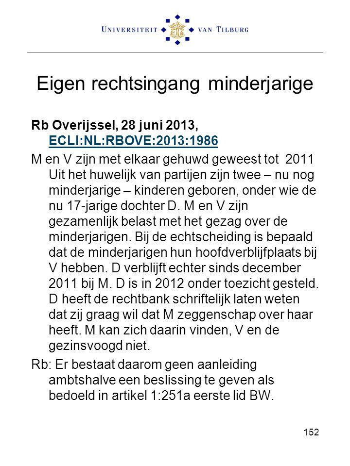 Eigen rechtsingang minderjarige Rb Overijssel, 28 juni 2013, ECLI:NL:RBOVE:2013:1986 ECLI:NL:RBOVE:2013:1986 M en V zijn met elkaar gehuwd geweest tot 2011 Uit het huwelijk van partijen zijn twee – nu nog minderjarige – kinderen geboren, onder wie de nu 17-jarige dochter D.