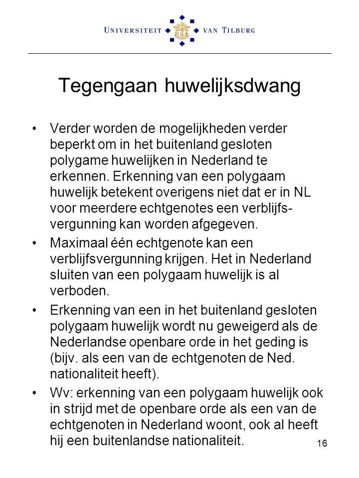 Tegengaan huwelijksdwang Verder worden de mogelijkheden verder beperkt om in het buitenland gesloten polygame huwelijken in Nederland te erkennen. Erk