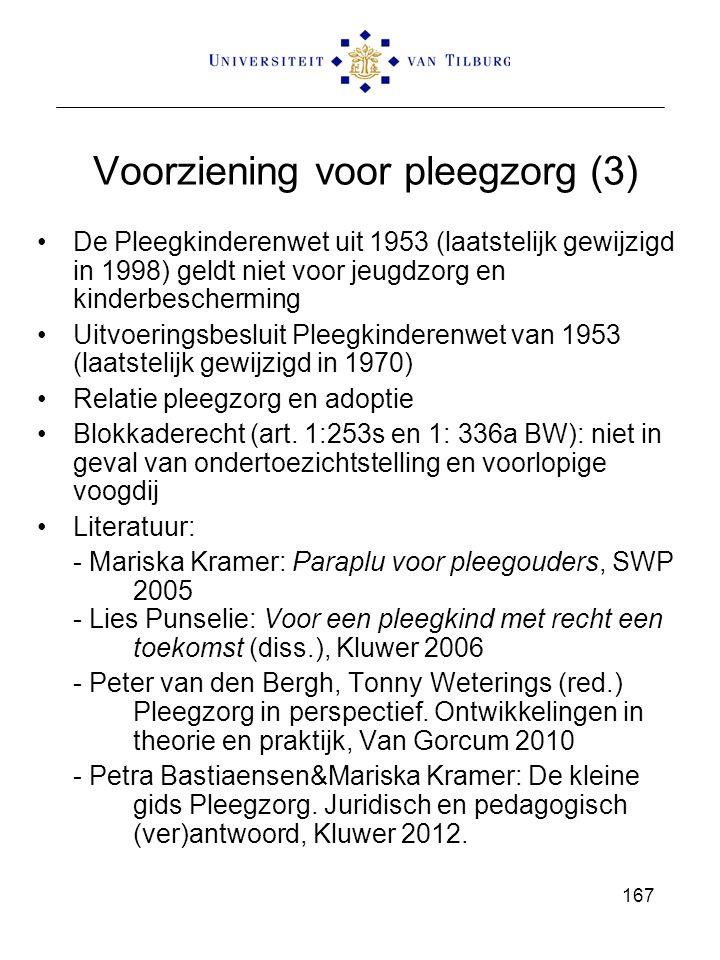 Voorziening voor pleegzorg (3) De Pleegkinderenwet uit 1953 (laatstelijk gewijzigd in 1998) geldt niet voor jeugdzorg en kinderbescherming Uitvoeringsbesluit Pleegkinderenwet van 1953 (laatstelijk gewijzigd in 1970) Relatie pleegzorg en adoptie Blokkaderecht (art.