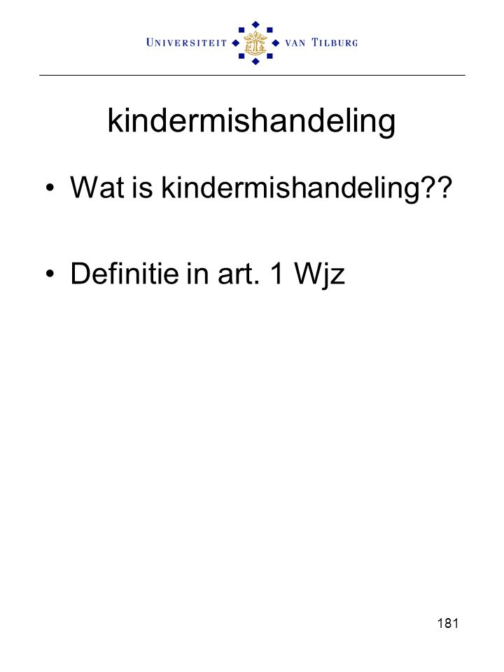 kindermishandeling Wat is kindermishandeling?? Definitie in art. 1 Wjz 181