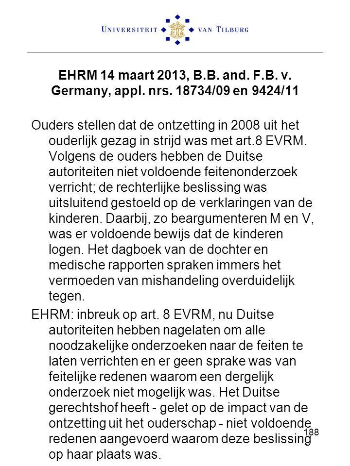 EHRM 14 maart 2013, B.B. and. F.B. v. Germany, appl. nrs. 18734/09 en 9424/11 Ouders stellen dat de ontzetting in 2008 uit het ouderlijk gezag in stri