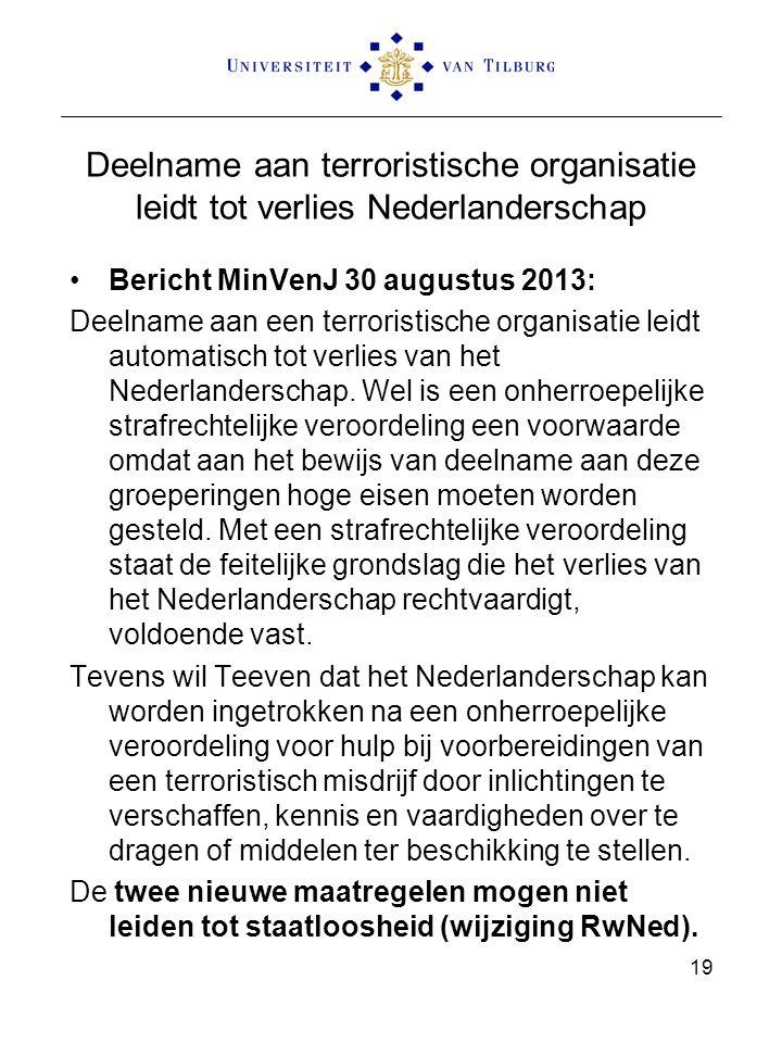Deelname aan terroristische organisatie leidt tot verlies Nederlanderschap Bericht MinVenJ 30 augustus 2013: Deelname aan een terroristische organisatie leidt automatisch tot verlies van het Nederlanderschap.