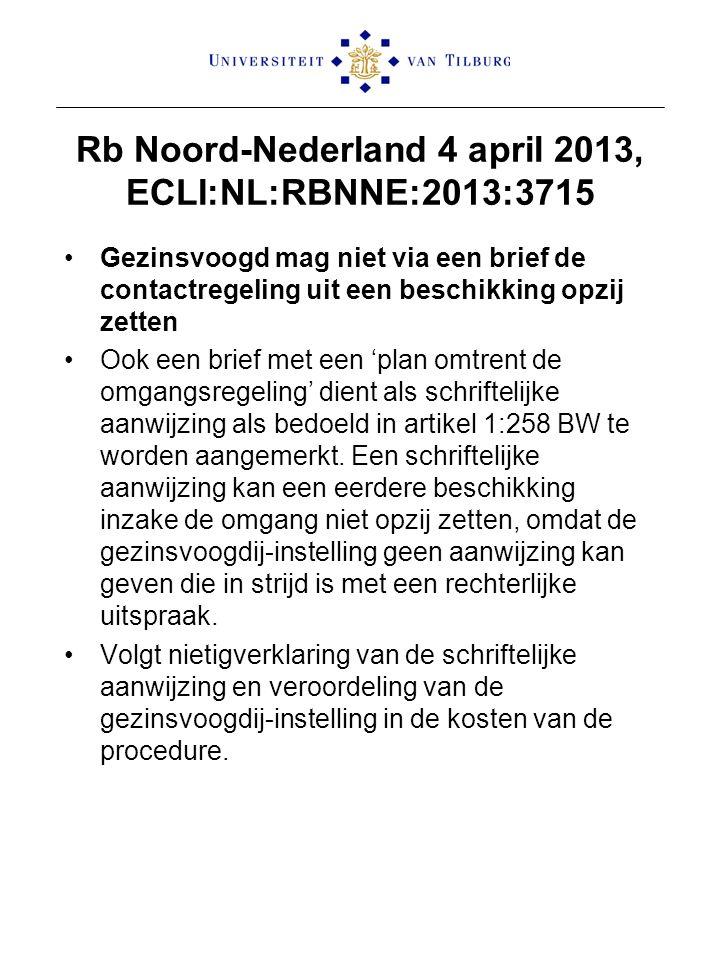 Rb Noord-Nederland 4 april 2013, ECLI:NL:RBNNE:2013:3715 Gezinsvoogd mag niet via een brief de contactregeling uit een beschikking opzij zetten Ook een brief met een 'plan omtrent de omgangsregeling' dient als schriftelijke aanwijzing als bedoeld in artikel 1:258 BW te worden aangemerkt.