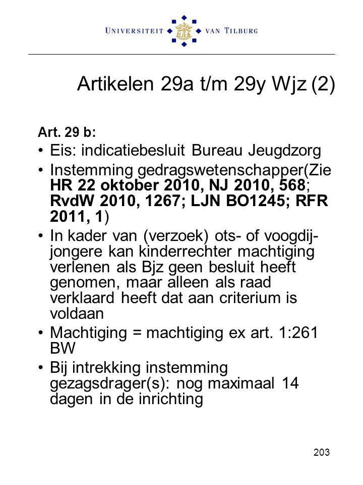 Artikelen 29a t/m 29y Wjz (2) Art. 29 b: Eis: indicatiebesluit Bureau Jeugdzorg Instemming gedragswetenschapper(Zie HR 22 oktober 2010, NJ 2010, 568;
