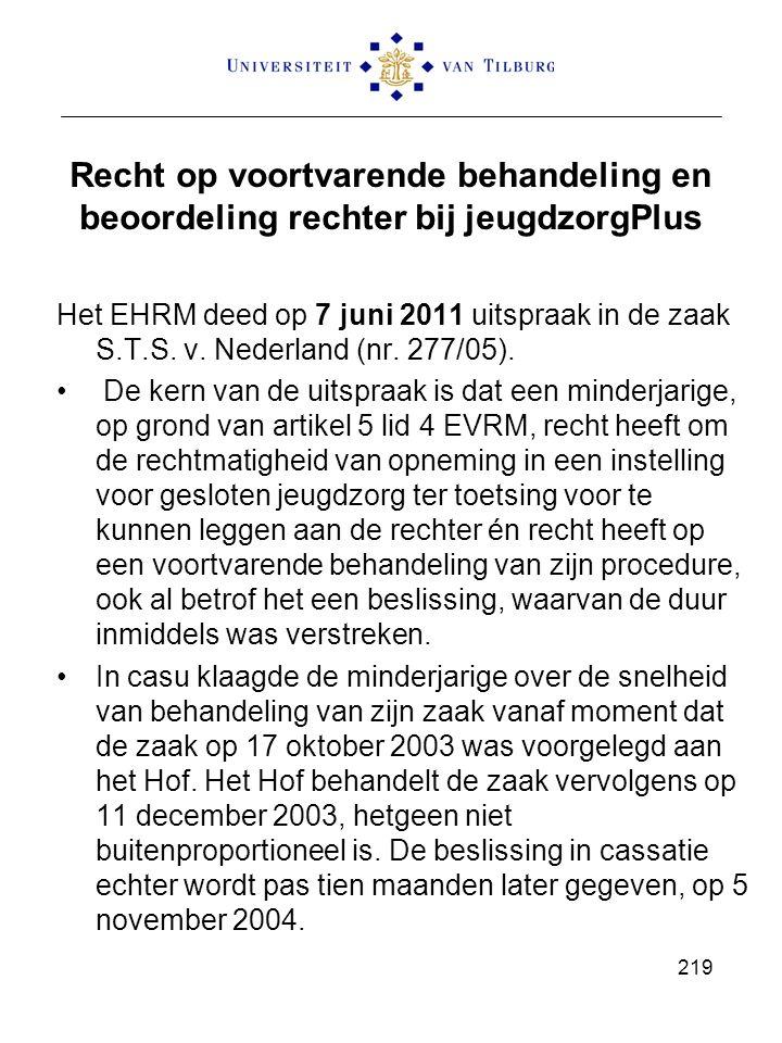 Recht op voortvarende behandeling en beoordeling rechter bij jeugdzorgPlus Het EHRM deed op 7 juni 2011 uitspraak in de zaak S.T.S. v. Nederland (nr.