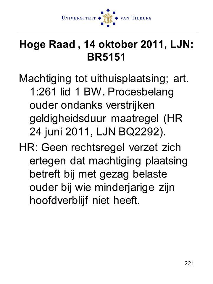 Hoge Raad, 14 oktober 2011, LJN: BR5151 Machtiging tot uithuisplaatsing; art. 1:261 lid 1 BW. Procesbelang ouder ondanks verstrijken geldigheidsduur m
