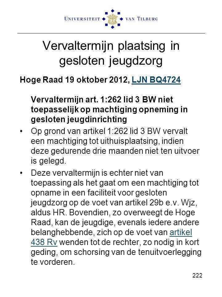 Vervaltermijn plaatsing in gesloten jeugdzorg Hoge Raad 19 oktober 2012, LJN BQ4724 Vervaltermijn art. 1:262 lid 3 BW niet toepasselijk op machtiging