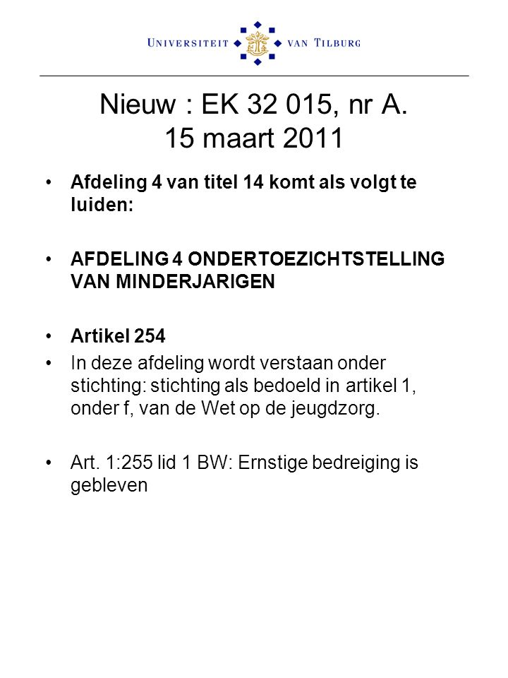 Nieuw : EK 32 015, nr A. 15 maart 2011 Afdeling 4 van titel 14 komt als volgt te luiden: AFDELING 4 ONDERTOEZICHTSTELLING VAN MINDERJARIGEN Artikel 25