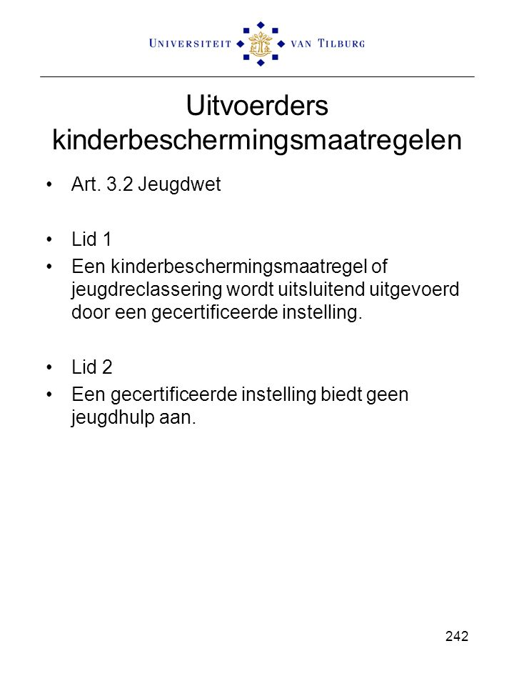 Uitvoerders kinderbeschermingsmaatregelen Art. 3.2 Jeugdwet Lid 1 Een kinderbeschermingsmaatregel of jeugdreclassering wordt uitsluitend uitgevoerd do