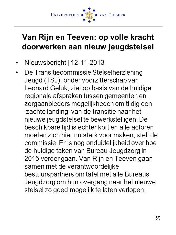 Van Rijn en Teeven: op volle kracht doorwerken aan nieuw jeugdstelsel Nieuwsbericht | 12-11-2013 De Transitiecommissie Stelselherziening Jeugd (TSJ),