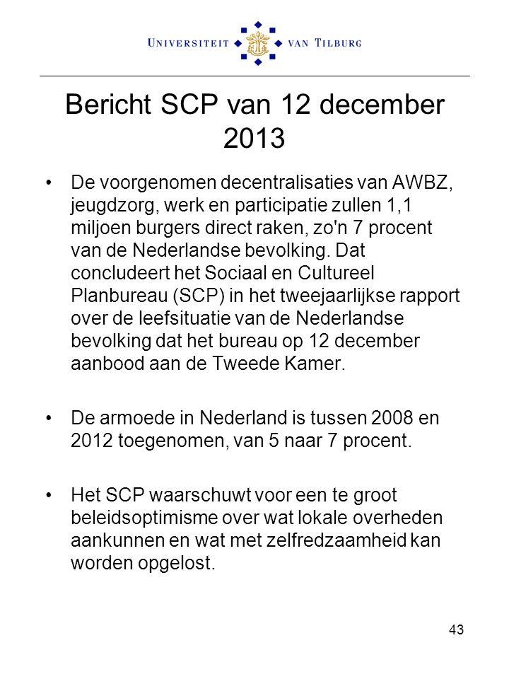 Bericht SCP van 12 december 2013 De voorgenomen decentralisaties van AWBZ, jeugdzorg, werk en participatie zullen 1,1 miljoen burgers direct raken, zo n 7 procent van de Nederlandse bevolking.