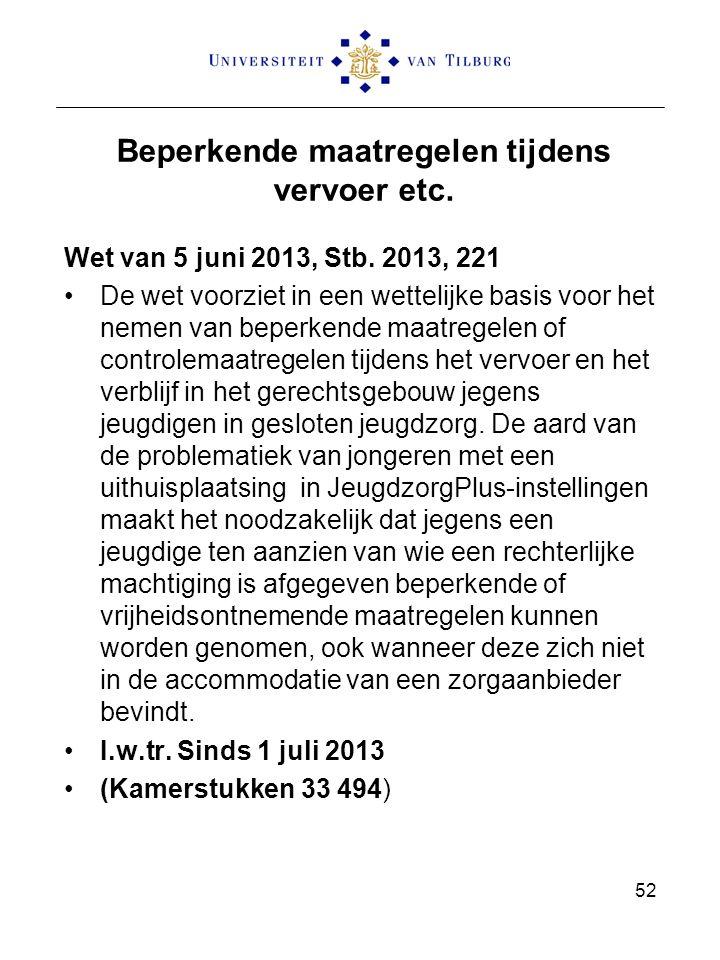 Beperkende maatregelen tijdens vervoer etc. Wet van 5 juni 2013, Stb. 2013, 221 De wet voorziet in een wettelijke basis voor het nemen van beperkende