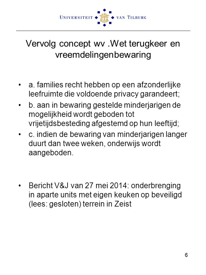 Vervolg concept wv.Wet terugkeer en vreemdelingenbewaring a. families recht hebben op een afzonderlijke leefruimte die voldoende privacy garandeert; b