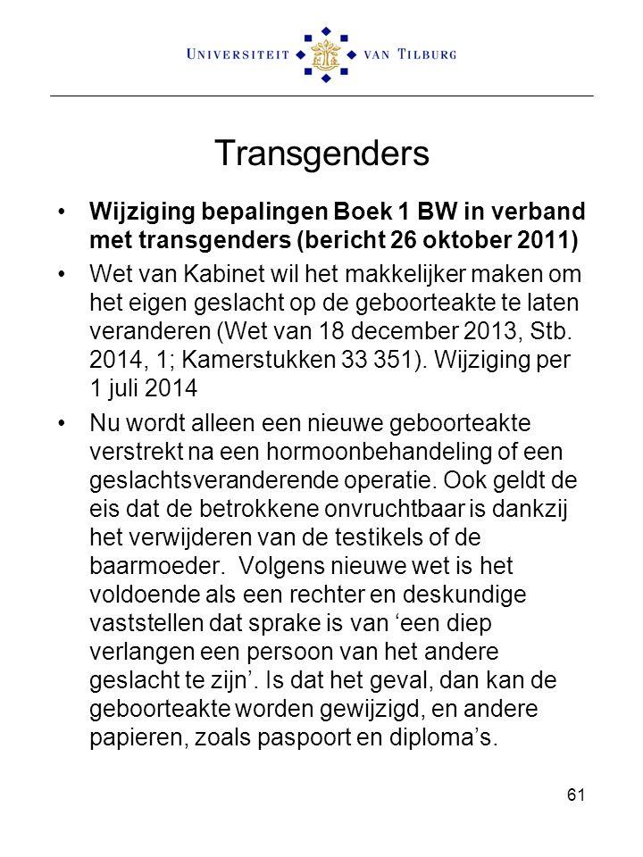 Transgenders Wijziging bepalingen Boek 1 BW in verband met transgenders (bericht 26 oktober 2011) Wet van Kabinet wil het makkelijker maken om het eigen geslacht op de geboorteakte te laten veranderen (Wet van 18 december 2013, Stb.