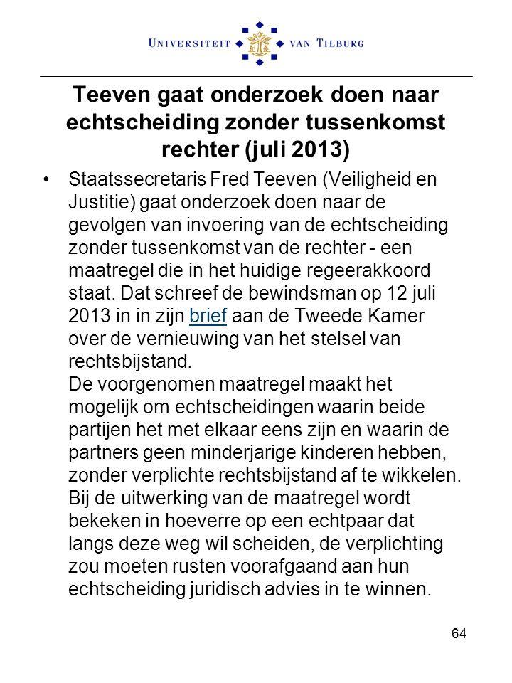 Teeven gaat onderzoek doen naar echtscheiding zonder tussenkomst rechter (juli 2013) Staatssecretaris Fred Teeven (Veiligheid en Justitie) gaat onderzoek doen naar de gevolgen van invoering van de echtscheiding zonder tussenkomst van de rechter - een maatregel die in het huidige regeerakkoord staat.