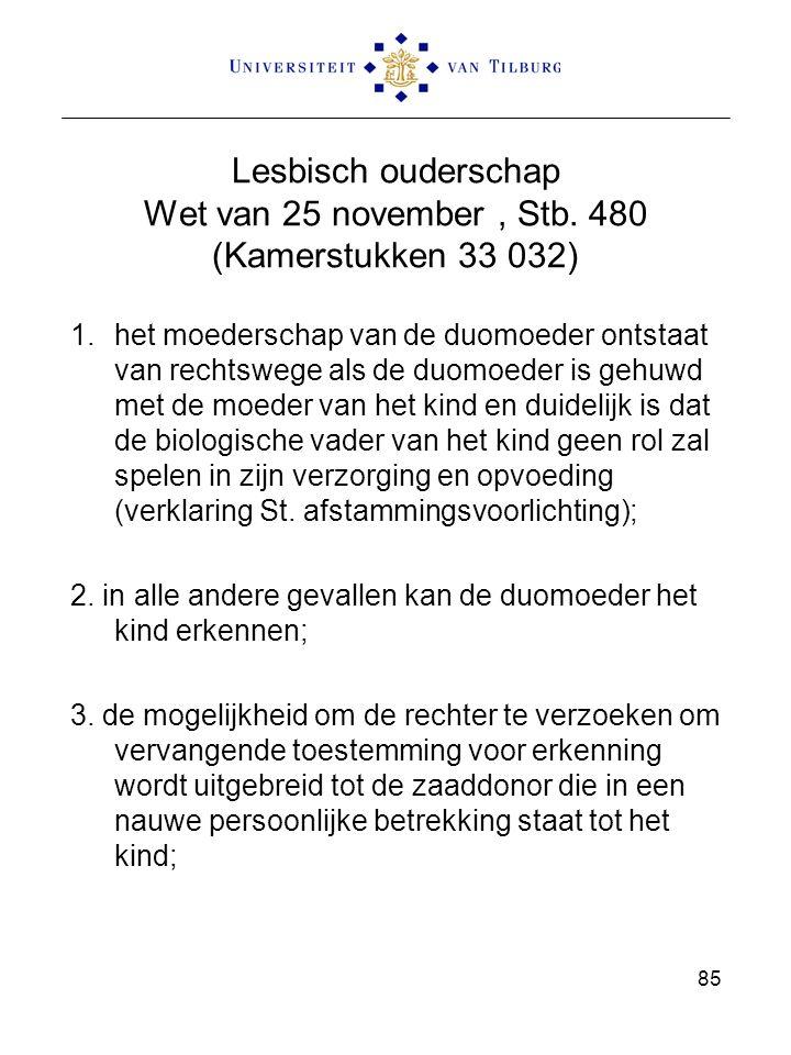 85 Lesbisch ouderschap Wet van 25 november, Stb. 480 (Kamerstukken 33 032) 1.het moederschap van de duomoeder ontstaat van rechtswege als de duomoeder