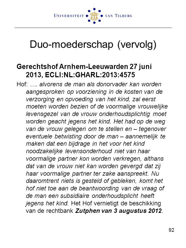 Duo-moederschap (vervolg) Gerechtshof Arnhem-Leeuwarden 27 juni 2013, ECLI:NL:GHARL:2013:4575 Hof: …. alvorens de man als donorvader kan worden aanges
