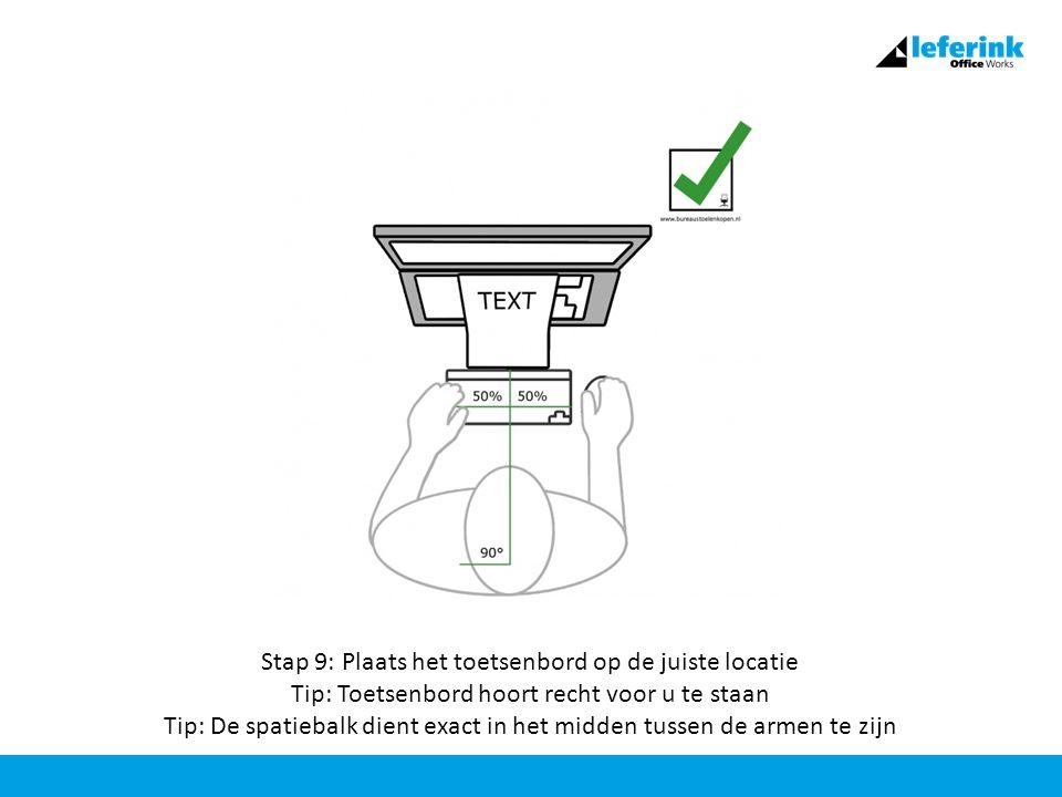 Stap 9: Plaats het toetsenbord op de juiste locatie Tip: Toetsenbord hoort recht voor u te staan Tip: De spatiebalk dient exact in het midden tussen de armen te zijn