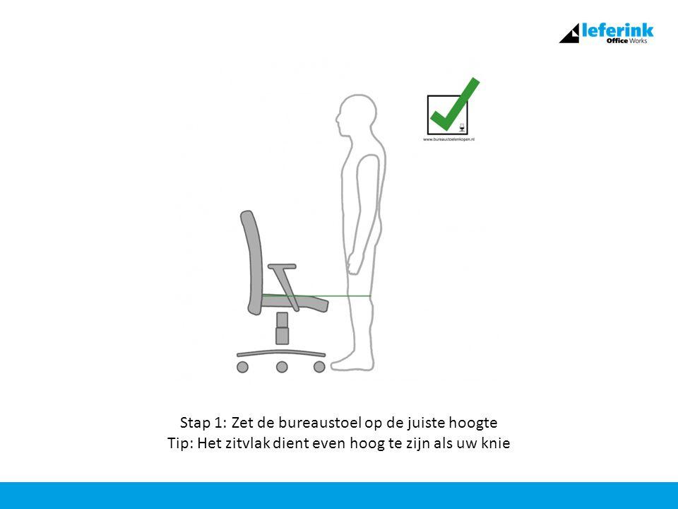 Stap 1: Zet de bureaustoel op de juiste hoogte Tip: Het zitvlak dient even hoog te zijn als uw knie