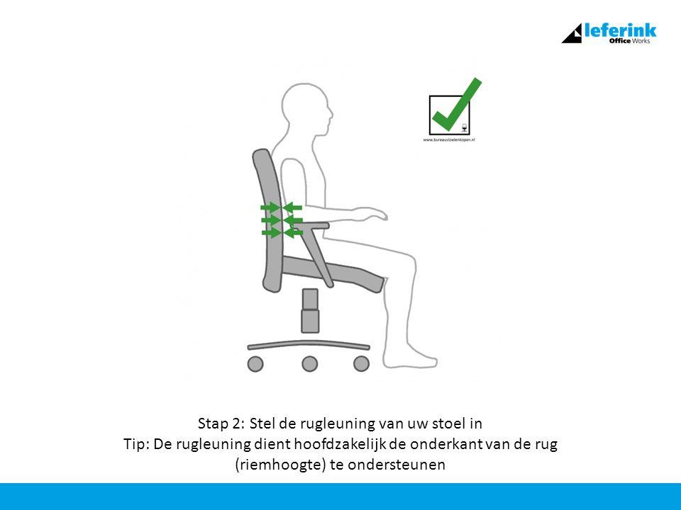 Stap 2: Stel de rugleuning van uw stoel in Tip: De rugleuning dient hoofdzakelijk de onderkant van de rug (riemhoogte) te ondersteunen