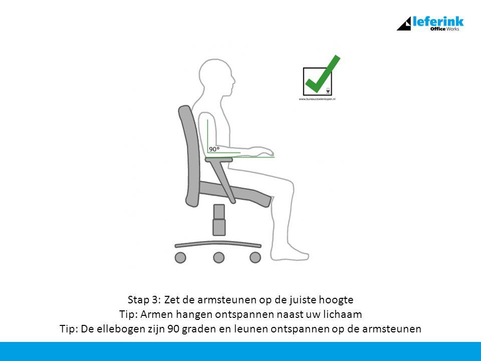 Stap 3: Zet de armsteunen op de juiste hoogte Tip: Armen hangen ontspannen naast uw lichaam Tip: De ellebogen zijn 90 graden en leunen ontspannen op de armsteunen