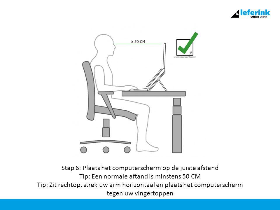 Stap 6: Plaats het computerscherm op de juiste afstand Tip: Een normale aftand is minstens 50 CM Tip: Zit rechtop, strek uw arm horizontaal en plaats het computerscherm tegen uw vingertoppen