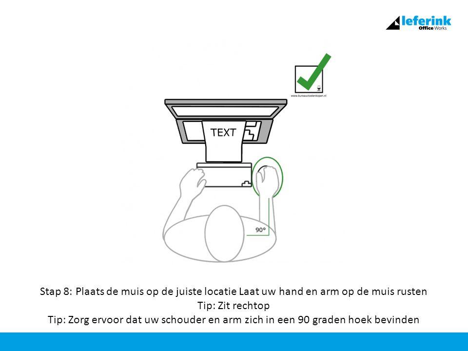 Stap 8: Plaats de muis op de juiste locatie Laat uw hand en arm op de muis rusten Tip: Zit rechtop Tip: Zorg ervoor dat uw schouder en arm zich in een 90 graden hoek bevinden
