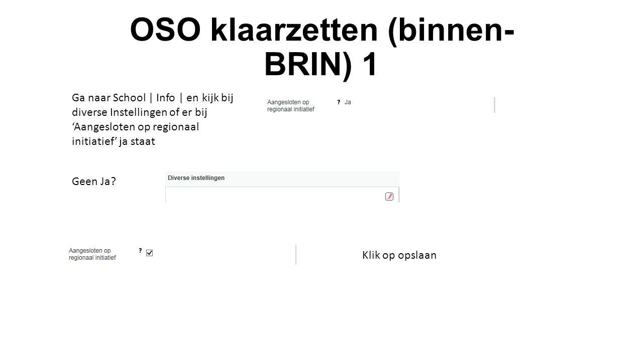 OSO klaarzetten (binnen- BRIN) 1 Ga naar School | Info | en kijk bij diverse Instellingen of er bij 'Aangesloten op regionaal initiatief' ja staat Geen Ja.