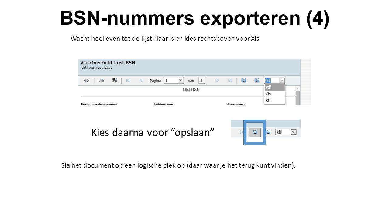 BSN-nummers exporteren (4) Wacht heel even tot de lijst klaar is en kies rechtsboven voor Xls Kies daarna voor opslaan Sla het document op een logische plek op (daar waar je het terug kunt vinden).
