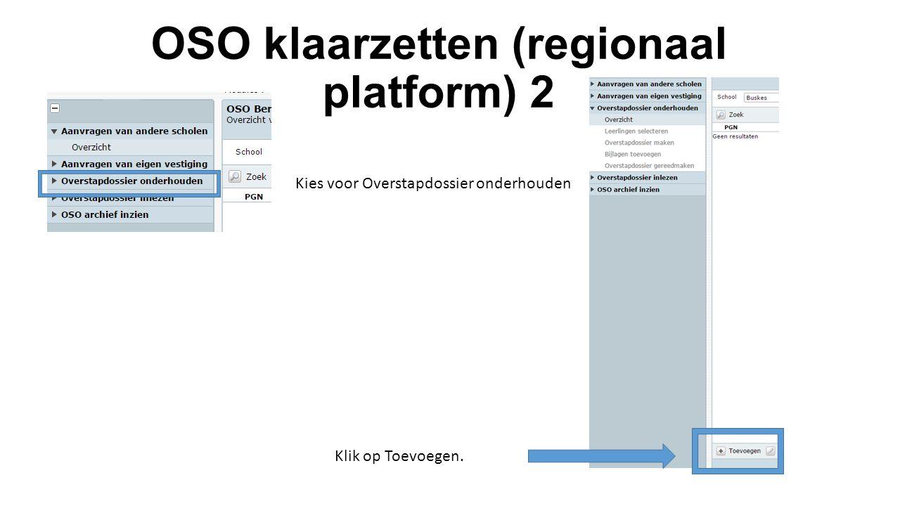 OSO klaarzetten (regionaal platform) 2 Kies voor Overstapdossier onderhouden Klik op Toevoegen.