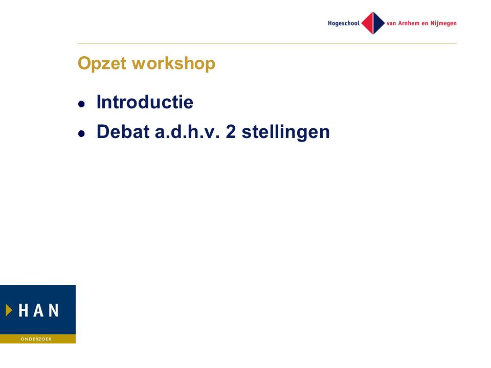 Opzet workshop Introductie Debat a.d.h.v. 2 stellingen
