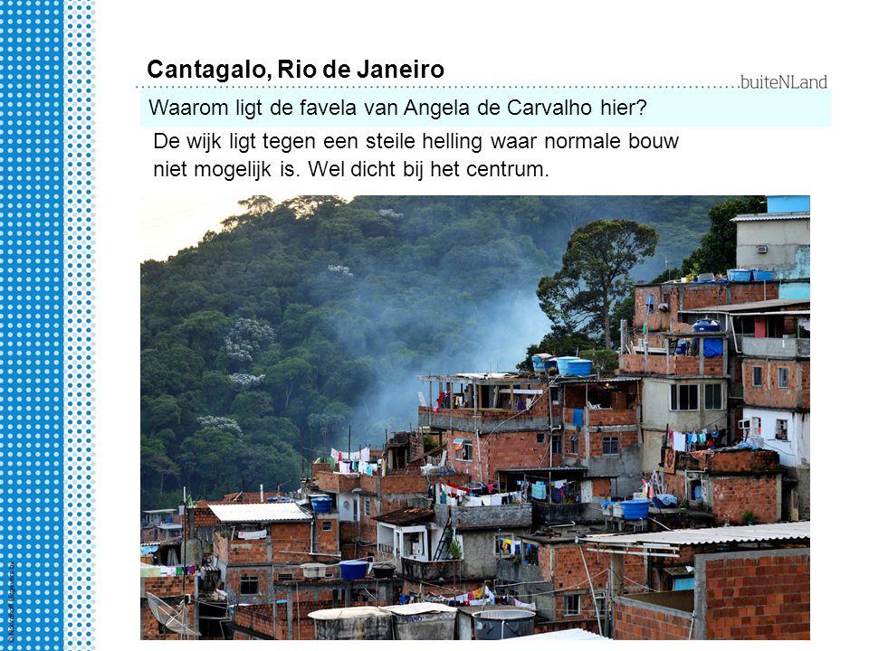 Cantagalo, Rio de Janeiro Waarom ligt de favela van Angela de Carvalho hier.
